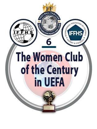 The Women Club of the Century in UEFA.